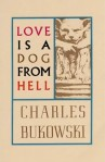 Love is a Dog from Hell (Charles Bukowski)